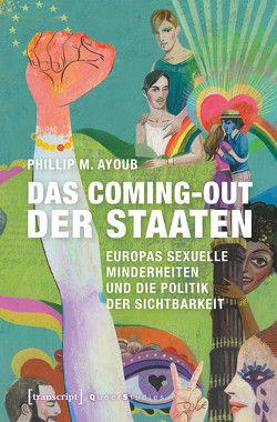 Das Coming-out der Staaten von Ayoub,  Phillip M., Schmidt,  Katrin