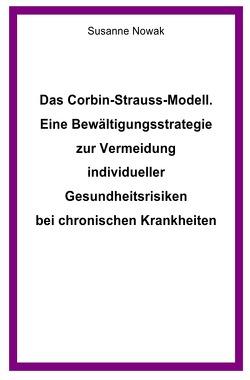 Das Corbin-Strauss-Modell. Eine Bewältigungsstrategie zur Vermeidung individueller Gesundheitsrisiken bei chronischen Krankheiten von Nowak,  Susanne