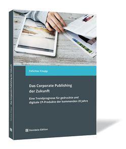 Das Corporate Publishing der Zukunft von Knapp,  Felicitas