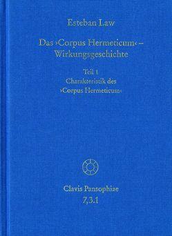 Das ›Corpus Hermeticum‹ – Wirkungsgeschichte: Charakteristik des ›Corpus Hermeticum‹ von Law,  Esteban, Lohr,  Charles, Schmidt-Biggemann,  Wilhelm