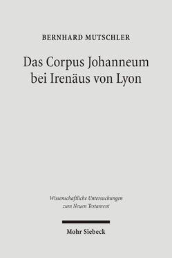 Das Corpus Johanneum bei Irenäus von Lyon von Mutschler,  Bernhard