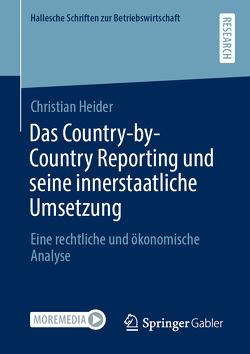 Das Country-by-Country Reporting und seine innerstaatliche Umsetzung von Heider,  Christian