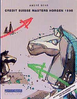 Das Credit Suisse Masters und Credis-Grossmeisterturnier Horgen 1995 von Behr,  André