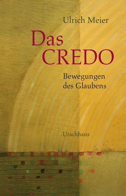 Das Credo – Bewegungen des Glaubens von Gädeke,  Wolfgang, Meier,  Ulrich, Wais,  Mathias