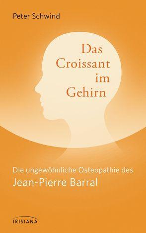 Das Croissant im Gehirn von Schwind,  Peter