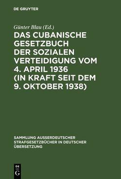 Das cubanische Gesetzbuch der sozialen Verteidigung vom 4. April 1936 (in Kraft seit dem 9. Oktober 1938) von Blau,  Günter