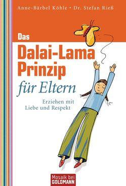 Das Dalai-Lama-Prinzip für Eltern von Köhle,  Anne-Bärbel, Rieß,  Stefan