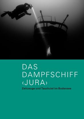 """Das Dampfschiff """"Jura"""" von Brem,  Hansjörg, Egloff,  Otto, Eisenmann,  Matthias, Graf-Schelling,  Claudius, Rückert,  Alexandra M., Ruckstuhl,  Marcel, Schläfli,  Nina, Steinhauser,  Ursula A., Waeffler,  Claudio"""
