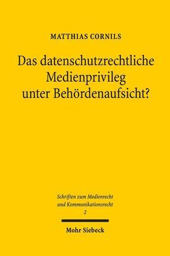 Das datenschutzrechtliche Medienprivileg unter Behördenaufsicht? von Cornils,  Matthias