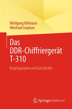 Das DDR-Chiffriergerät T-310 von Killmann,  Wolfgang, Stephan,  Winfried