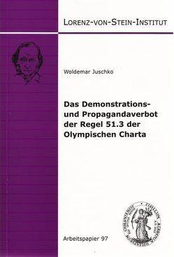 Das Demonstrations- und Propagandaverbot der Regel 51.3 der Olympischen Charta von Juschko,  Woldemar