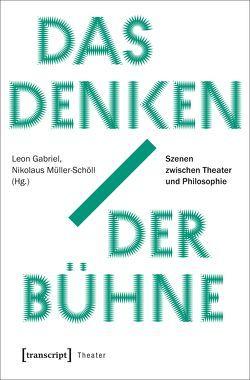 Das Denken der Bühne von Gabriel,  Leon, Müller-Schöll,  Nikolaus