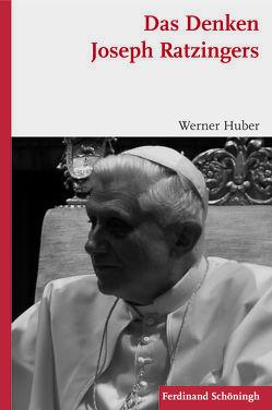 Das Denken Joseph Ratzingers von Huber,  Werner