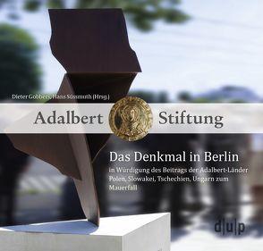 Das Denkmal in Berlin in Würdigung des Beitrags der Adalbert-Länder Polen, Slowakei, Tschechien, Ungarn zum Mauerfall von Gobbers,  Dieter, Süssmuth,  Hans