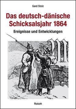 Das deutsch-dänische Schicksalsjahr 1864 von Adriansen,  Inge, Stolz,  Gerd, Weitling,  Günter