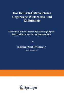 Das Deutsch-Österreichisch-Ungarische Wirtschafts- und Zollbündnis von Irresberger,  Carl