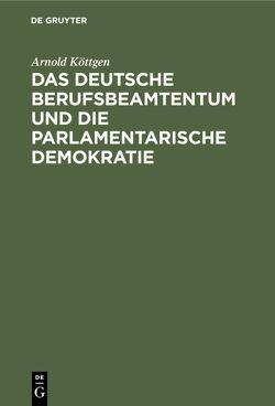 Das deutsche Berufsbeamtentum und die parlamentarische Demokratie von Köttgen,  Arnold