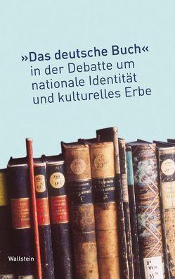 """Das """"deutsche Buch"""" in der Debatte um nationale Identität und kulturelles Erbe von Knoche,  Michael, Ulbricht,  Justus H, Weber,  Juergen"""