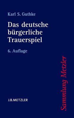 Das deutsche bürgerliche Trauerspiel von Guthke,  Karl S