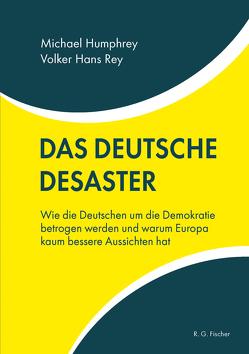 Das deutsche Desaster von Humphrey,  Michael, Rey,  Volker Hans