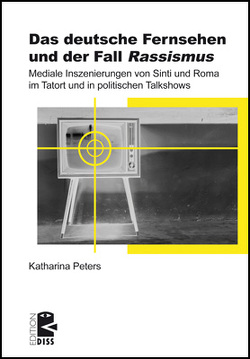 Das deutsche Fernsehen und der Fall ›Rassismus‹ von Peters,  Katharina
