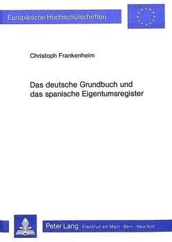 Das deutsche Grundbuch und das spanische Eigentumsregister von Frankenheim,  Christoph