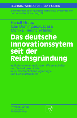 Das deutsche Innovationssystem seit der Reichsgründung von Dominguez-Lacasa,  Iciar, Friedewald,  M., Friedrich-Nishio,  Monika, Grupp,  Hariolf, Hinze,  S., Jaeckel,  G., Schmoch,  U.