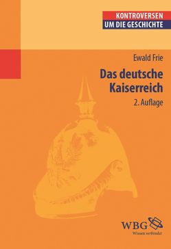 Das deutsche Kaiserreich von Bauerkämper,  Arnd, Frie,  Ewald, Steinbach,  Peter, Wolfrum,  Edgar