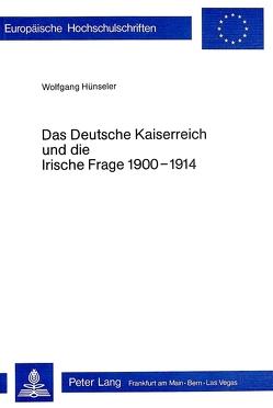 Das Deutsche Kaiserreich und die Irische Frage 1900-1914 von Hünseler, Wolfgang
