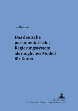 Das deutsche parlamentarische Regierungssystem als mögliches Modell für Korea von Kim,  Do-Hyub