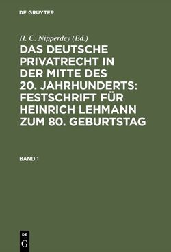 Das deutsche Privatrecht in der Mitte des 20. Jahrhunderts: Festschrift… / Das deutsche Privatrecht in der Mitte des 20. Jahrhunderts: Festschrift…. Band 1 von Nipperdey,  H. C.