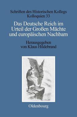 Das Deutsche Reich im Urteil der Großen Mächte und europäischen Nachbarn (1871–1945) von Hildebrand,  Klaus
