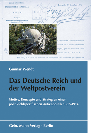 Das Deutsche Reich und der Weltpostverein von Wendt,  Gunnar