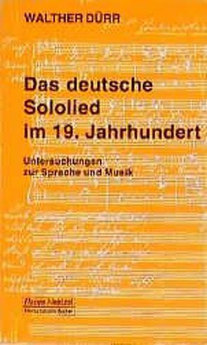 Das deutsche Sololied im 19. Jahrhundert von Dürr,  Walter, Schaal,  Richard