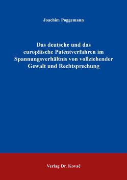 Das deutsche und das europäische Patentverfahren im Spannungsverhältnis von vollziehender Gewalt und Rechtsprechung von Poggemann,  Joachim