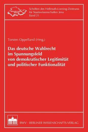 Das deutsche Wahlrecht im Spannungsfeld von demokratischer Legitimität und politischer Funktionalität von Oppelland,  Torsten