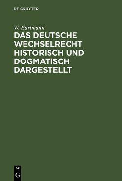 Das deutsche Wechselrecht historisch und dogmatisch dargestellt von Hartmann,  W.