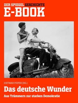Das deutsche Wunder – Aus Trümmern zur starken Demokratie von Pieper,  Dietmar