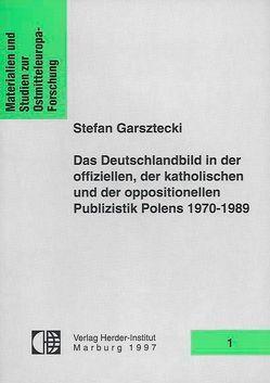 Das Deutschlandbild in der offiziellen, der katholischen und der oppositionellen Publizistik Polens 1970-1989. Feindbild kontra Annäherung von Garsztecki,  Stefan