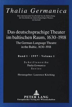 Das deutschsprachige Theater im baltischen Raum, 1630-1918 von Kitching,  Laurence