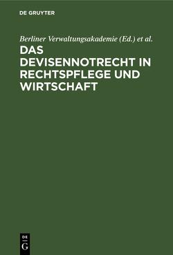 Das Devisennotrecht in Rechtspflege und Wirtschaft von Berliner Verwaltungsakademie, Verwaltungs-Akademie Berlin