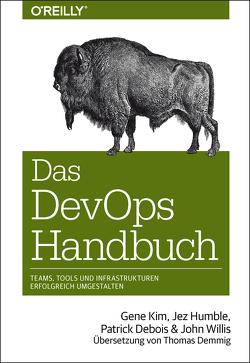 Das DevOps-Handbuch von Debois,  Patrick, Demmig,  Thomas, Humble,  Jez, Kim,  Gene, Willis,  John