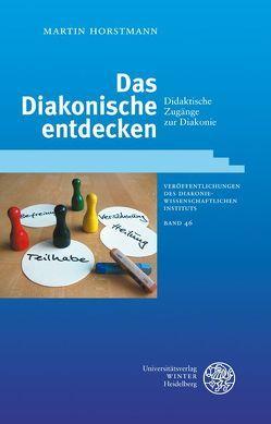 Das Diakonische entdecken von Horstmann,  Martin
