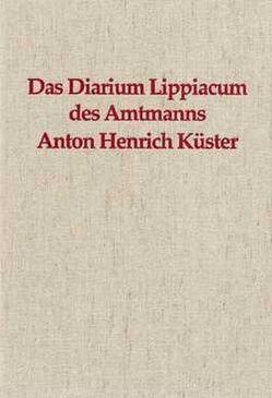 Das Diarium Lippiacum des Amtmanns Anton Heinrich Küster von Fink,  Hanns-Peter, Stöwer,  Herbert, Verdenhalven,  Fritz, Wehlt,  Hans P