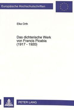 Das dichterische Werk von Francis Picabia (1917 – 1920) von Orth,  Elke