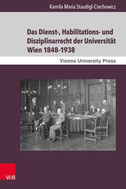 Das Dienst-, Habilitations- und Disziplinarrecht der Universität Wien 1848–1938 von Fassmann,  Heinz, Staudigl-Ciechowicz,  Kamila Maria