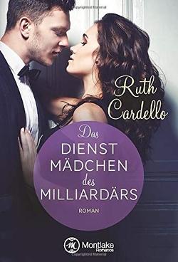 Das Dienstmädchen des Milliardärs von Cardello,  Ruth, Rouyer,  Constanze