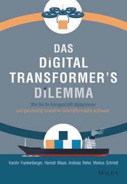 Das Digital Transformer's Dilemma von Ferber,  Marlies, Frankenberger,  Karolin, Mayer,  Hannah, Reiter,  Andreas, Schieberle,  Andreas, Schmidt,  Markus