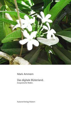 Das digitale Blütenland von Ammern,  Mark