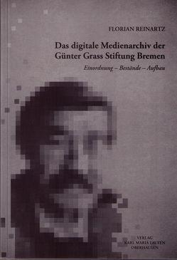 Das digitale Medienarchiv der Günter Grass Stiftung Bremen von Reinartz,  Florian